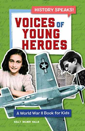 9781646114214-1646114213-Voices of Young Heroes: A World War 2 Book for Kids (History Speaks!)