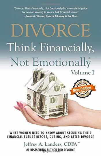 9781937458492-1937458490-Divorce: Think Financially, Not Emotionally® Volume I: What Women Need To Know About Securing Their Financial Future Before, During, and After Divorce