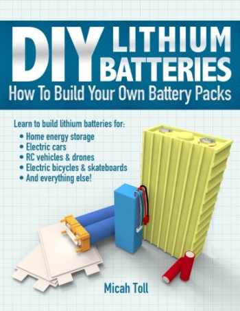 9780989906708-0989906701-DIY Lithium Batteries: How to Build Your Own Battery Packs