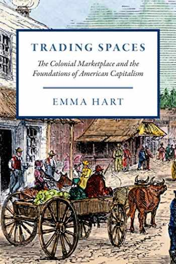 9780226659817-022665981X-Trading Spaces: The Colonial Marketplace and the Foundations of American Capitalism (American Beginnings, 1500-1900)