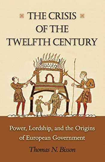 9780691169767-0691169764-The Crisis of the Twelfth Century: Power, Lordship, and the Origins of European Government