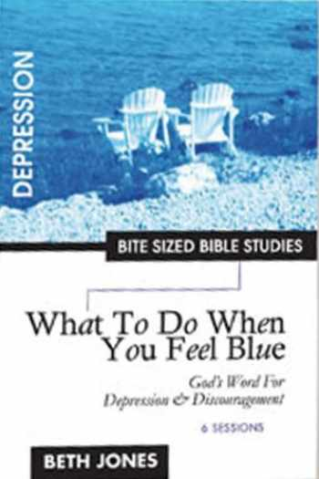 9781933433004-1933433000-What to Do When You Feel Blue: God's Word for Depression and Discouragement (Bite Sized Bible Studies)