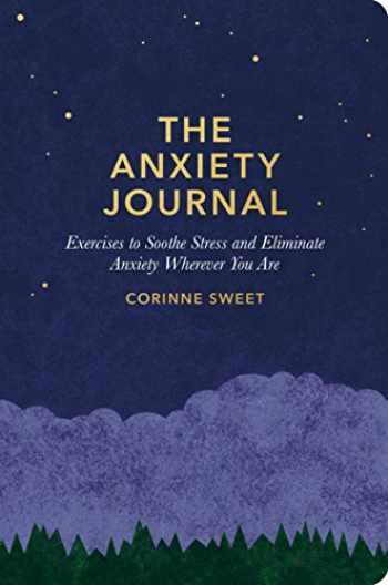 9781635652185-1635652189-The Anxiety Journal: Exercises to Soothe Stress and Eliminate Anxiety Wherever You Are : A Guided Journal
