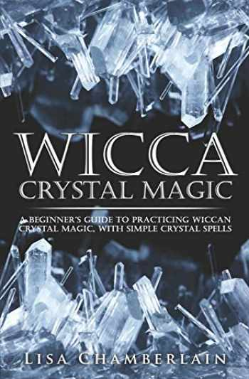 9781512140101-1512140104-Wicca Crystal Magic: A Beginner's Guide to Practicing Wiccan Crystal Magic, with Simple Crystal Spells