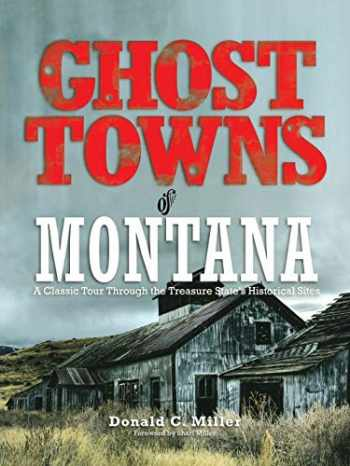 9780762745173-0762745177-Ghost Towns of Montana: A Classic Tour Through The Treasure State's Historical Sites