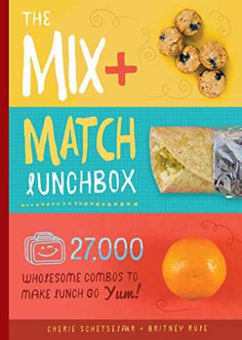 9781942934660-1942934661-The Mix + Match Lunchbox: 27,000 Wholesome Combos to Make Lunch Go Yum!