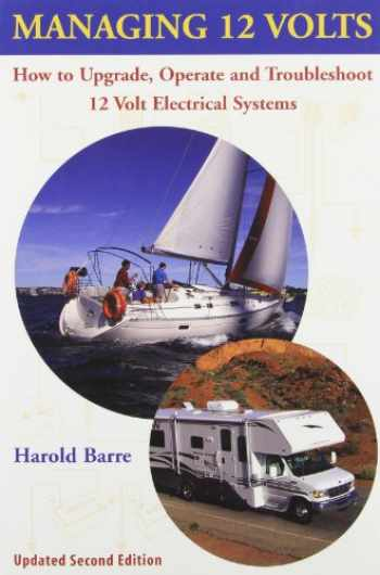 9780964738621-0964738627-Managing 12 Volts: How to Upgrade, Operate, and Troubleshoot 12 Volt Electrical Systems