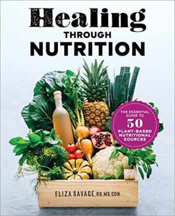 9781641528139-1641528133-Healing through Nutrition: The Essential Guide to 50 Plant-Based Nutritional Sources