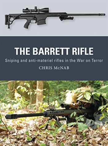 9781472811011-1472811011-The Barrett Rifle: Sniping and anti-materiel rifles in the War on Terror (Weapon)