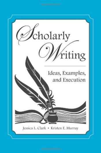 9781594606632-1594606633-Scholarly Writing: Ideas, Examples, and Execution