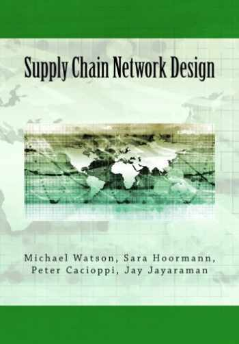 9781981277520-1981277528-Supply Chain Network Design: Understanding the Optimization behind Supply Chain Design Projects