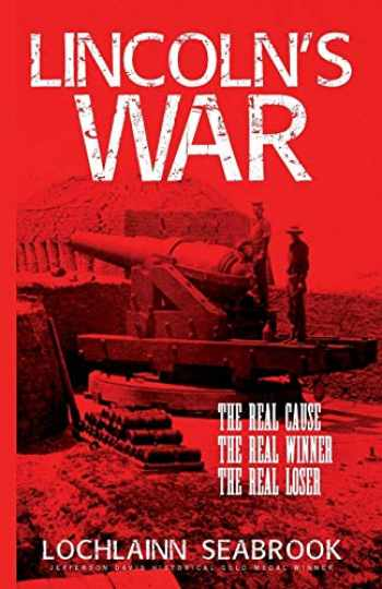 9781943737376-1943737371-Lincoln's War: The Real Cause, the Real Winner, the Real Loser