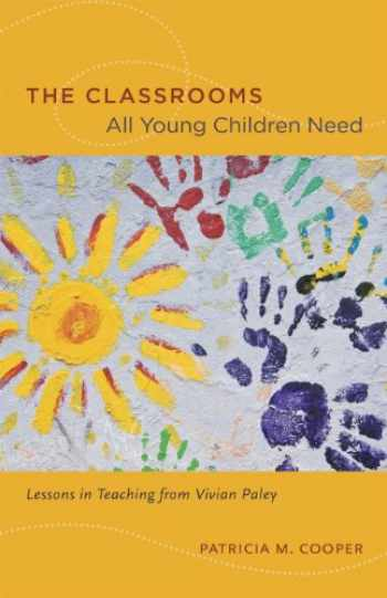 9780226115245-0226115240-The Classrooms All Young Children Need: Lessons in Teaching from Vivian Paley