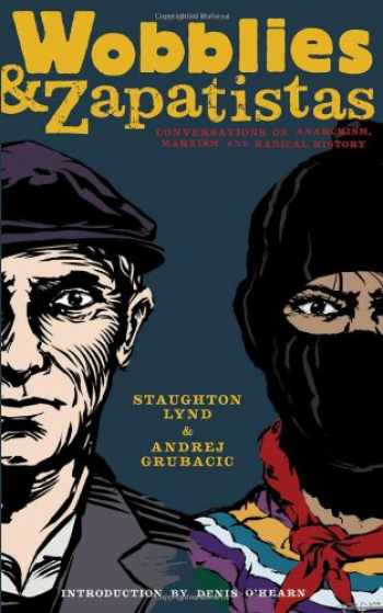 9781604860412-1604860413-Wobblies and Zapatistas: Conversations on Anarchism, Marxism and Radical History