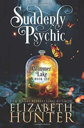 9781941674512-1941674518-Suddenly Psychic: A Paranormal Women's Fiction Novel (Glimmer Lake)