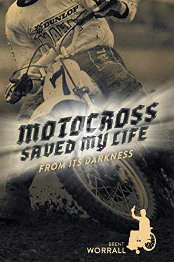 9781525553554-1525553550-Motocross Saved My Life: From Its Darkness
