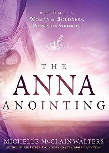 9781629989471-1629989479-The Anna Anointing: Become a Woman of Boldness, Power and Strength