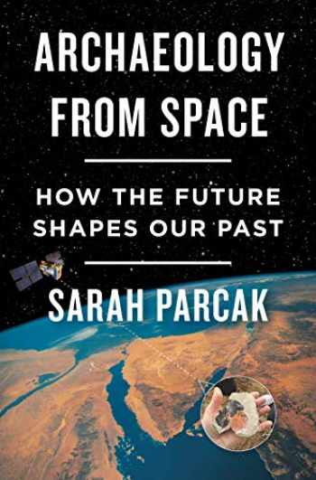 9781250198280-1250198283-Archaeology from Space: How the Future Shapes Our Past