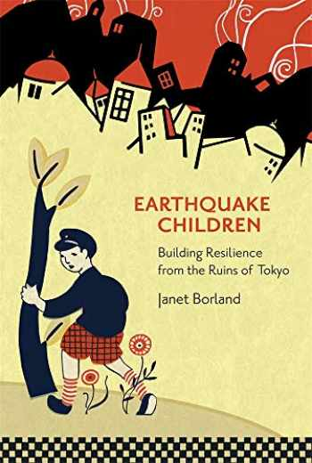 9780674247833-0674247833-Earthquake Children: Building Resilience from the Ruins of Tokyo (Harvard East Asian Monographs)