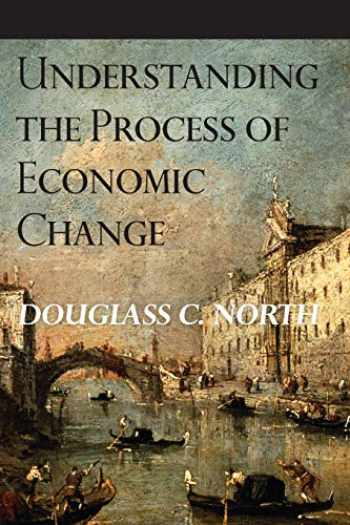 9780691145952-0691145954-Understanding the Process of Economic Change (The Princeton Economic History of the Western World, 32)
