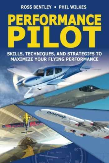 9781507861585-1507861583-Performance Pilot: Skills, Techniques, and Strategies to Maximize Your Flying Performance