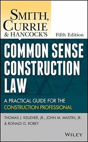 9781118858103-1118858107-Smith, Currie and Hancock's Common Sense Construction Law: A Practical Guide for the Construction Professional
