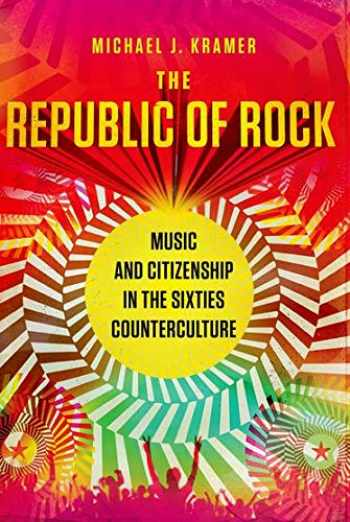 9780190610753-0190610751-The Republic of Rock: Music and Citizenship in the Sixties Counterculture