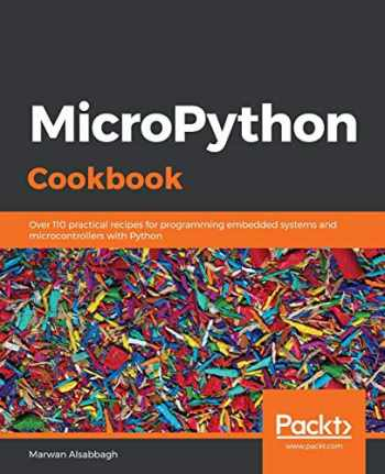 9781838649951-1838649956-MicroPython Cookbook: Over 110 practical recipes for programming embedded systems and microcontrollers with Python