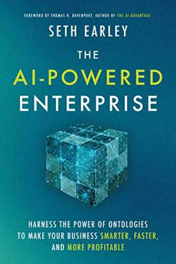 9781928055501-1928055508-The AI-Powered Enterprise: Harness the Power of Ontologies to Make Your Business Smarter, Faster, and More Profitable