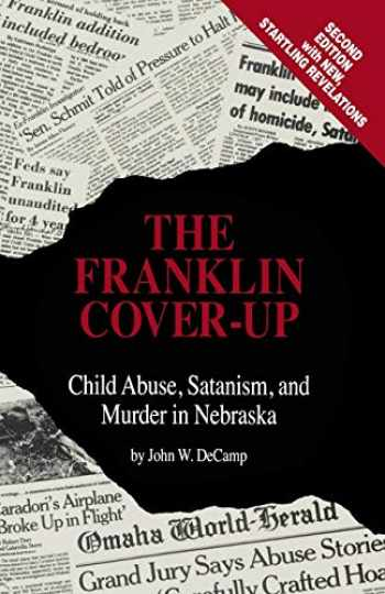 9780963215802-0963215809-The Franklin Cover-up: Child Abuse, Satanism, and Murder in Nebraska