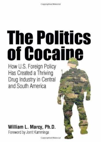 9781556529498-155652949X-The Politics of Cocaine: How U.S. Foreign Policy Has Created a Thriving Drug Industry in Central and South America