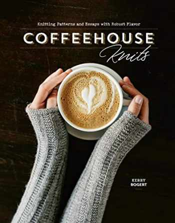 9781632506597-1632506599-Coffeehouse Knits: Knitting Patterns and Essays with Robust Flavor