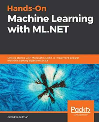 9781789801781-1789801788-Hands-On Machine Learning with ML.NET: Getting started with Microsoft ML.NET to implement popular machine learning algorithms in C#