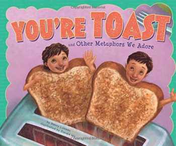 9781404867178-1404867171-You're Toast and Other Metaphors We Adore (Ways to Say It)