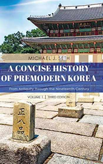 9781538129005-1538129000-A Concise History of Premodern Korea: From Antiquity through the Nineteenth Century (Volume 1)