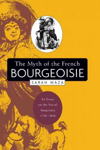 9780674017696-0674017692-The Myth of the French Bourgeoisie: An Essay on the Social Imaginary, 1750-1850