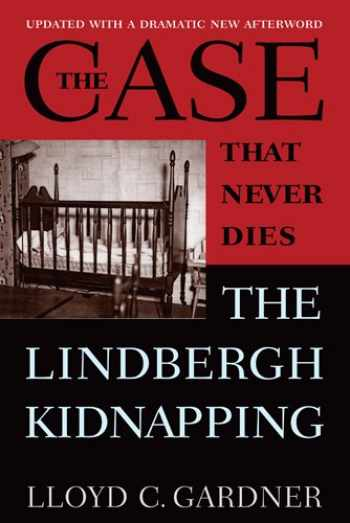 9780813554112-081355411X-The Case That Never Dies: The Lindbergh Kidnapping