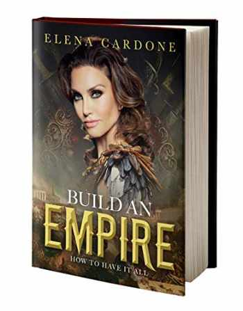 9781945661549-1945661542-Build an Empire How to Have it All