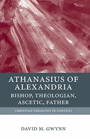 9780199210954-0199210950-Athanasius of Alexandria: Bishop, Theologian, Ascetic, Father (Christian Theology in Context)