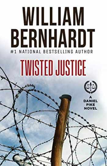9781948263603-1948263602-Twisted Justice (Daniel Pike Legal Thriller Series)