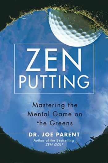 9781592402670-1592402674-Zen Putting: Mastering the Mental Game on the Greens