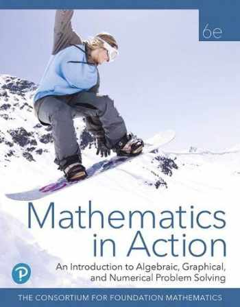 9780135115626-0135115620-Mathematics in Action: An Introduction to Algebraic, Graphical, and Numerical Problem Solving