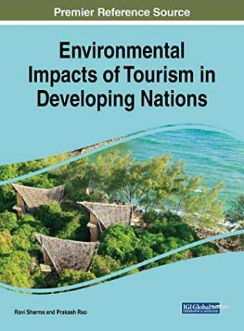 9781522558439-1522558438-Environmental Impacts of Tourism in Developing Nations (Advances in Hospitality, Tourism, and the Services Industry)