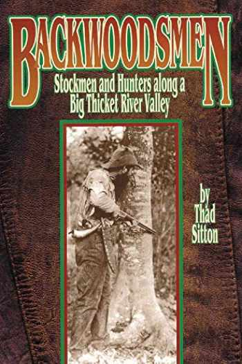 9780806139647-0806139641-Backwoodsmen: Stockmen and Hunters along a Big Thicket River Valley