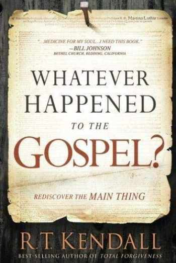 9781629994710-1629994715-Whatever Happened to the Gospel?: Rediscover the Main Thing