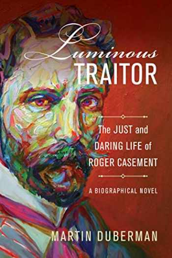 9780520298880-0520298888-Luminous Traitor: The Just and Daring Life of Roger Casement, a Biographical Novel