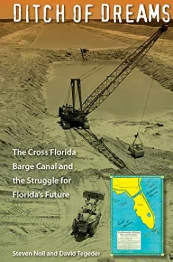 9780813034065-081303406X-Ditch of Dreams: The Cross Florida Barge Canal and the Struggle for Florida's Future (Florida History and Culture)