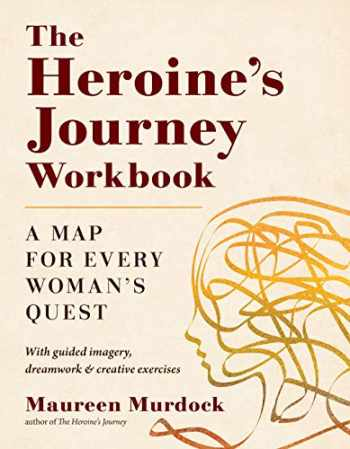 9781611808315-1611808316-The Heroine's Journey Workbook: A Map for Every Woman's Quest