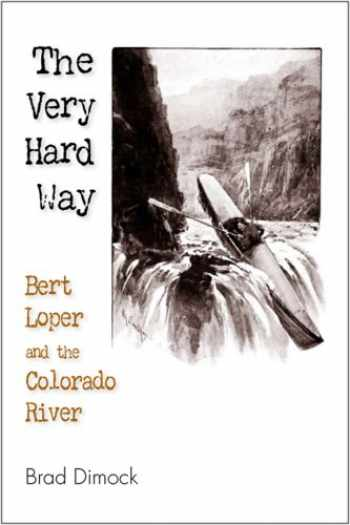 9781892327697-1892327694-The Very Hard Way: Bert Loper and the Colorado River