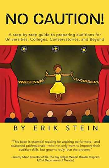 9780578549736-0578549735-No Caution!: A Step-by-Step Guide to Preparing Auditions for Universities, Colleges, Conservatories, and Beyond